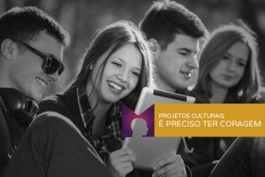 projetos-culturais-e-preciso-ter-coragem